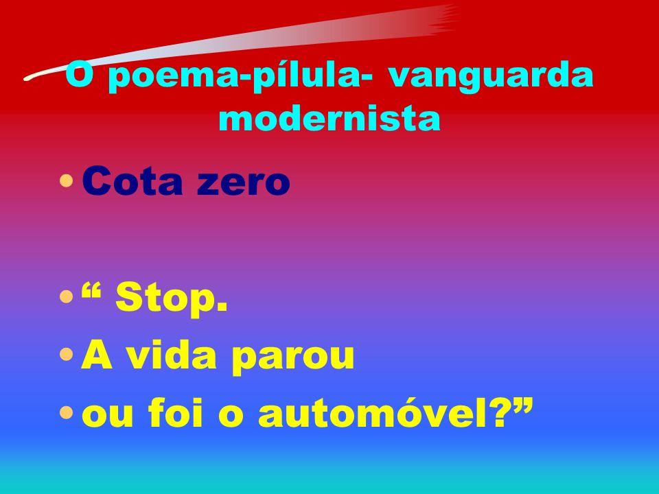 O poema-pílula- vanguarda modernista Cota zero Stop. A vida parou ou foi o automóvel?