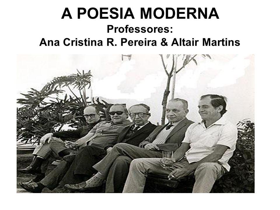 A POESIA MODERNA Professores: Ana Cristina R. Pereira & Altair Martins