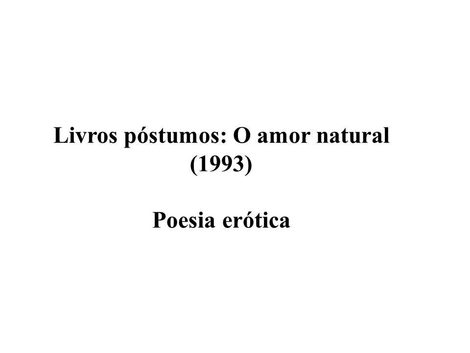 Livros póstumos: O amor natural (1993) Poesia erótica