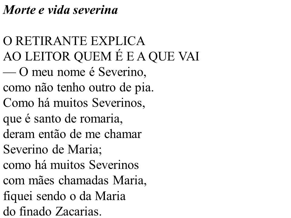 Morte e vida severina O RETIRANTE EXPLICA AO LEITOR QUEM É E A QUE VAI O meu nome é Severino, como não tenho outro de pia.