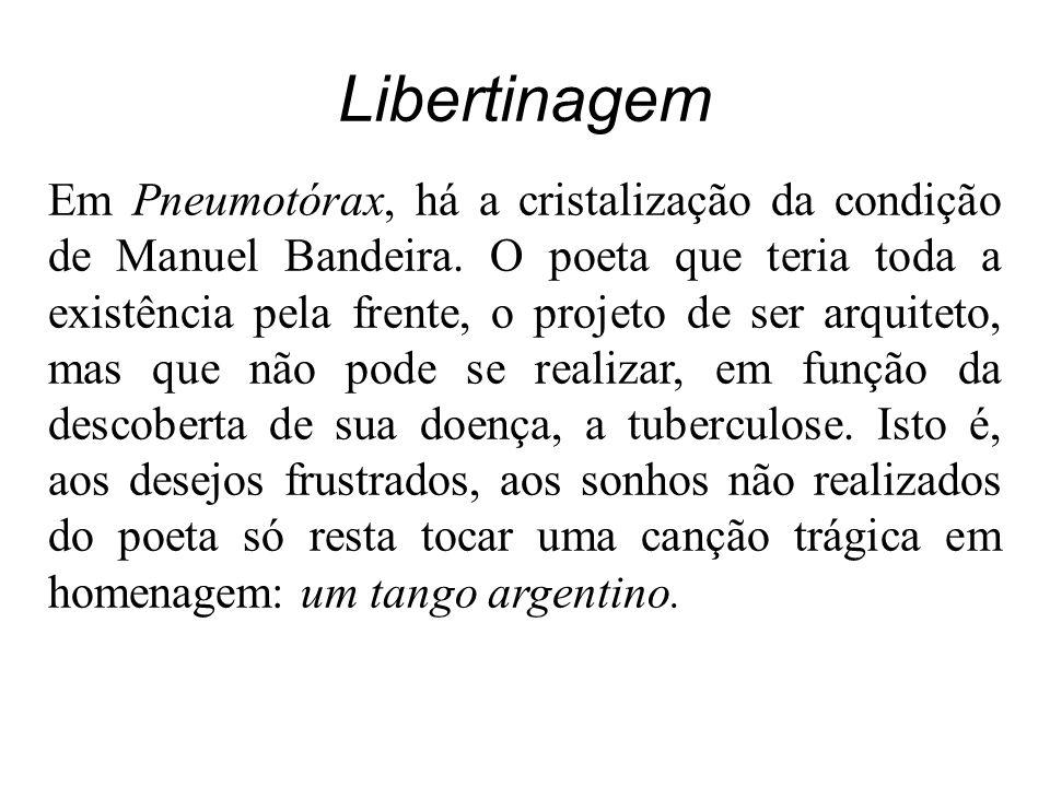 Libertinagem Em Pneumotórax, há a cristalização da condição de Manuel Bandeira.
