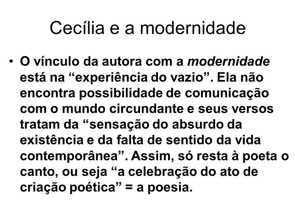 Cecília e a modernidade O vínculo da autora com a modernidade está na experiência do vazio.