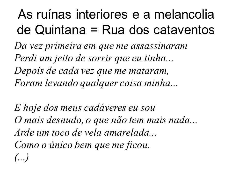 As ruínas interiores e a melancolia de Quintana = Rua dos cataventos Da vez primeira em que me assassinaram Perdi um jeito de sorrir que eu tinha...