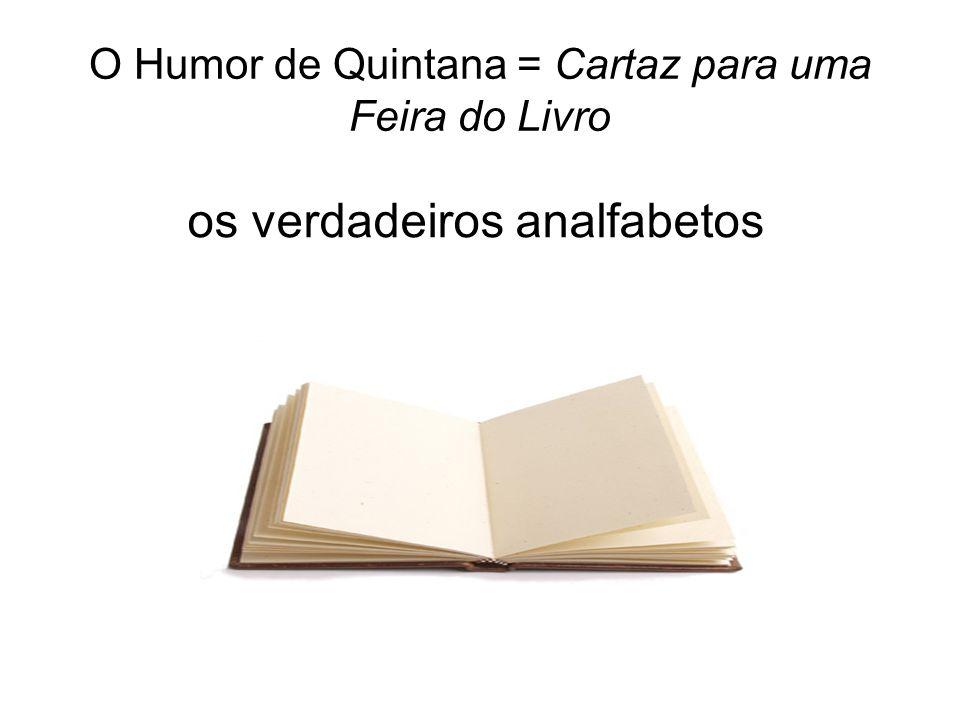 O Humor de Quintana = Cartaz para uma Feira do Livro os verdadeiros analfabetos