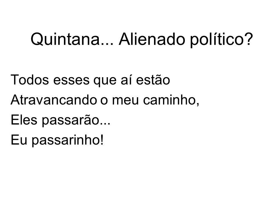 Quintana...Alienado político.