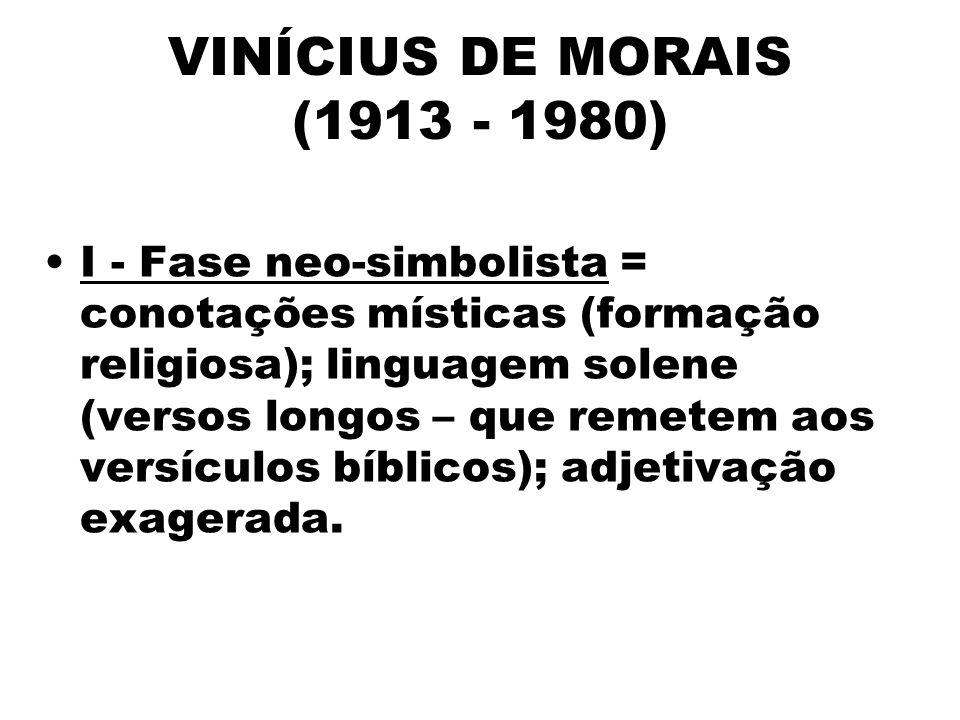 I - Fase neo-simbolista = conotações místicas (formação religiosa); linguagem solene (versos longos – que remetem aos versículos bíblicos); adjetivação exagerada.