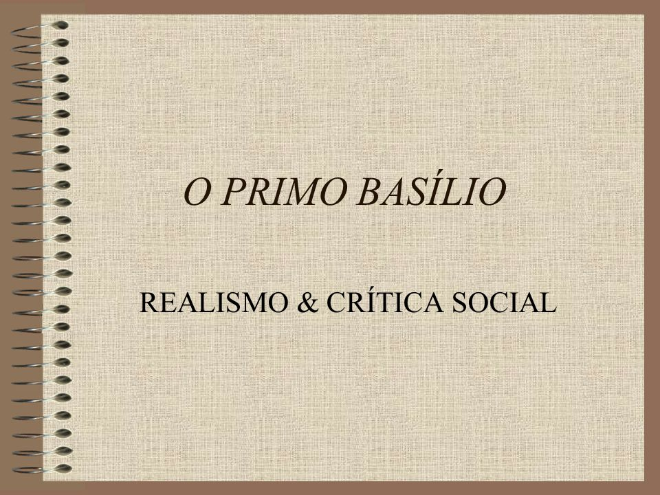 O PRIMO BASÍLIO REALISMO & CRÍTICA SOCIAL