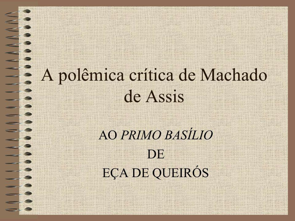 A polêmica crítica de Machado de Assis AO PRIMO BASÍLIO DE EÇA DE QUEIRÓS