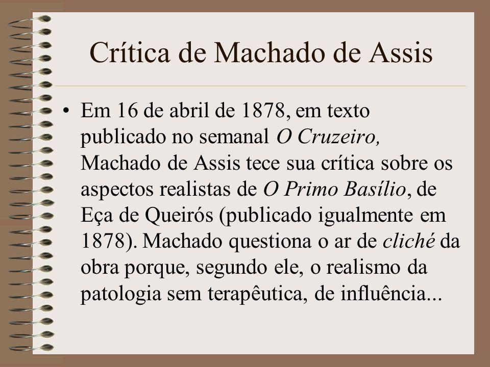 Crítica de Machado de Assis Em 16 de abril de 1878, em texto publicado no semanal O Cruzeiro, Machado de Assis tece sua crítica sobre os aspectos real