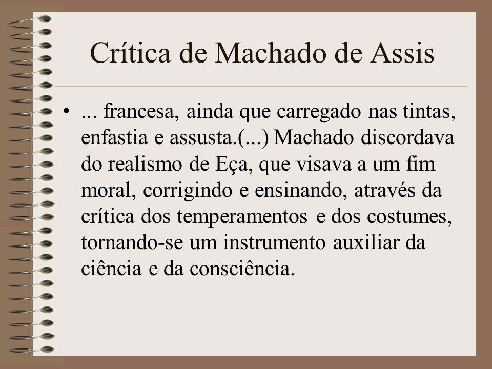 Crítica de Machado de Assis... francesa, ainda que carregado nas tintas, enfastia e assusta.(...) Machado discordava do realismo de Eça, que visava a