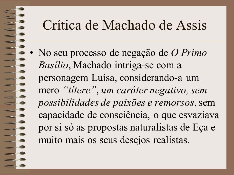 Crítica de Machado de Assis No seu processo de negação de O Primo Basílio, Machado intriga-se com a personagem Luísa, considerando-a um mero títere, u
