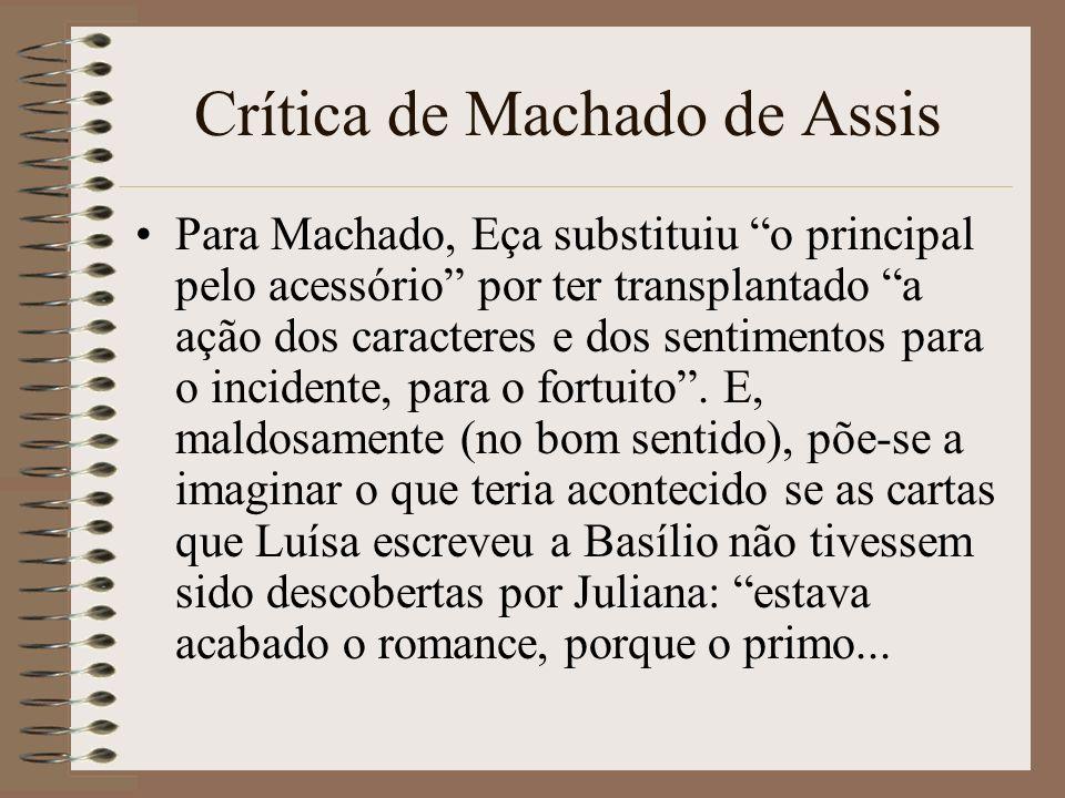 Crítica de Machado de Assis Para Machado, Eça substituiu o principal pelo acessório por ter transplantado a ação dos caracteres e dos sentimentos para