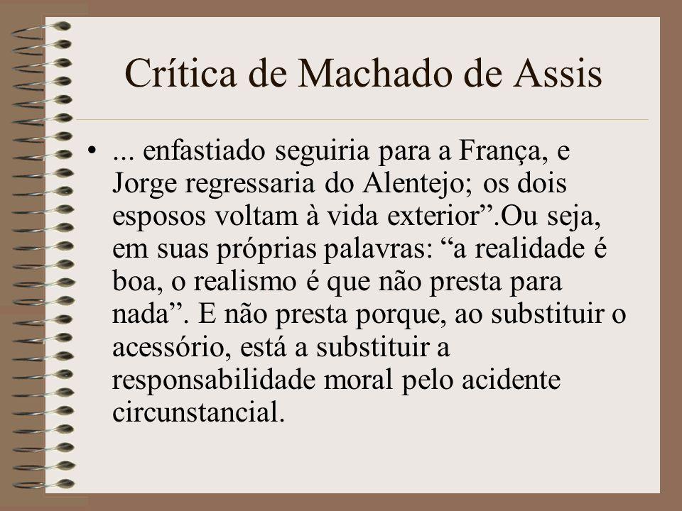 Crítica de Machado de Assis... enfastiado seguiria para a França, e Jorge regressaria do Alentejo; os dois esposos voltam à vida exterior.Ou seja, em