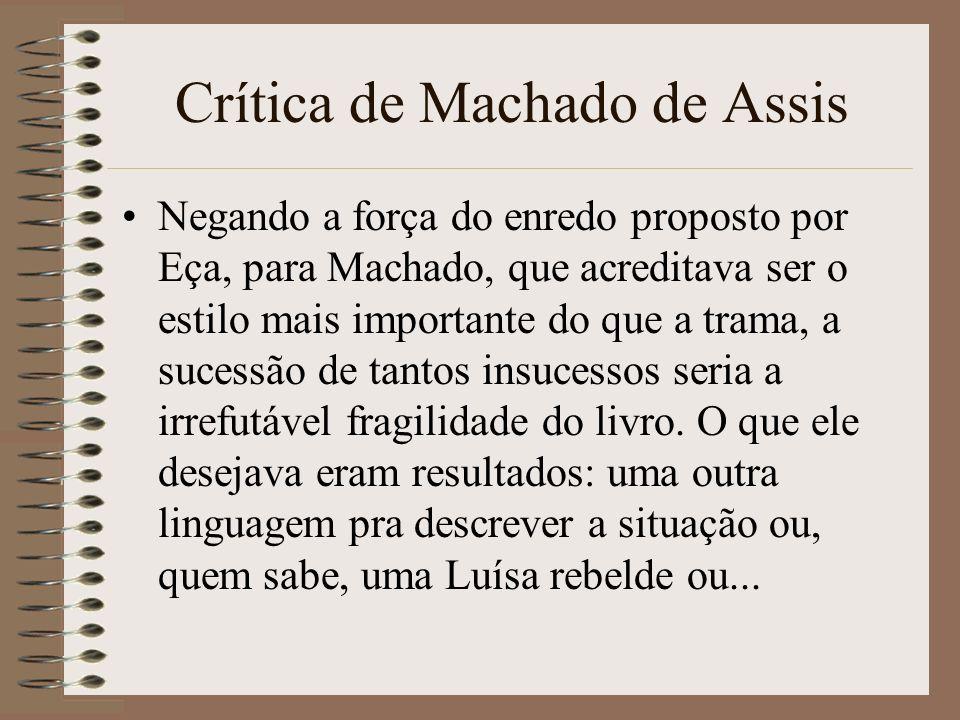 Crítica de Machado de Assis Negando a força do enredo proposto por Eça, para Machado, que acreditava ser o estilo mais importante do que a trama, a su