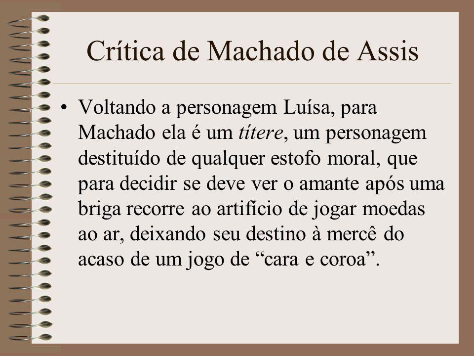 Crítica de Machado de Assis Voltando a personagem Luísa, para Machado ela é um títere, um personagem destituído de qualquer estofo moral, que para dec