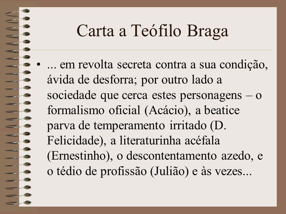 Carta a Teófilo Braga... em revolta secreta contra a sua condição, ávida de desforra; por outro lado a sociedade que cerca estes personagens – o forma