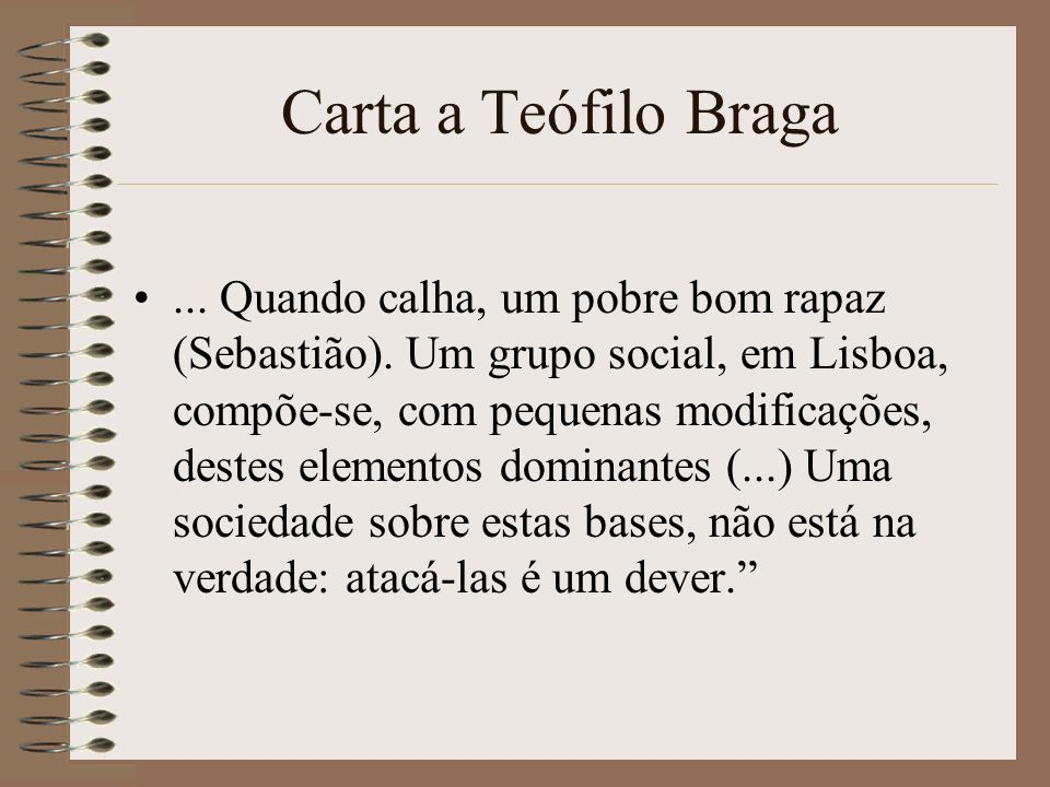 Carta a Teófilo Braga... Quando calha, um pobre bom rapaz (Sebastião). Um grupo social, em Lisboa, compõe-se, com pequenas modificações, destes elemen