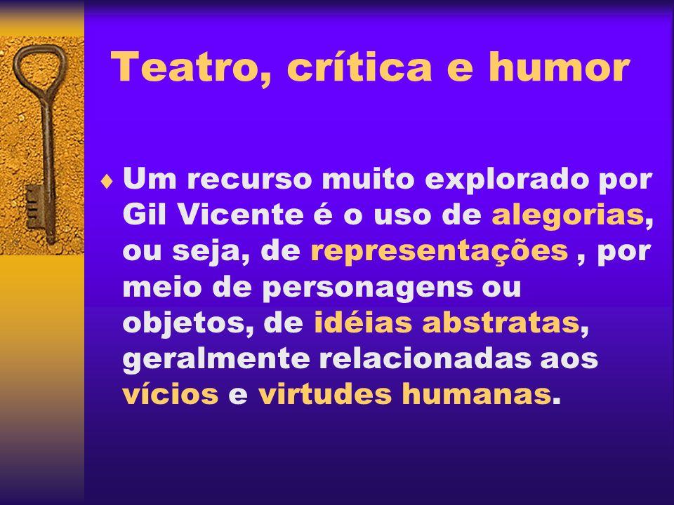 Teatro, crítica e humor Um recurso muito explorado por Gil Vicente é o uso de alegorias, ou seja, de representações, por meio de personagens ou objeto