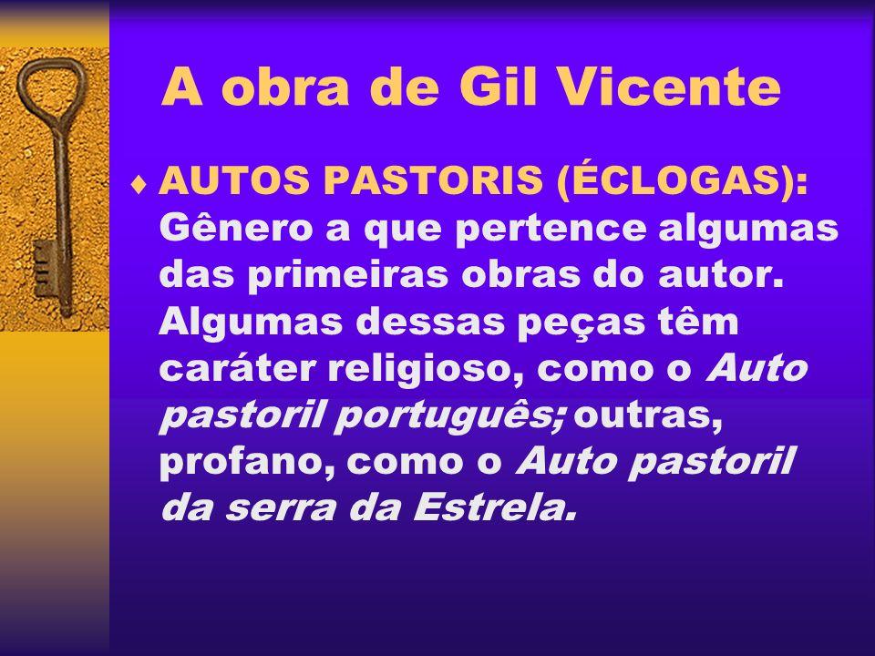 A obra de Gil Vicente AUTOS PASTORIS (ÉCLOGAS): Gênero a que pertence algumas das primeiras obras do autor. Algumas dessas peças têm caráter religioso
