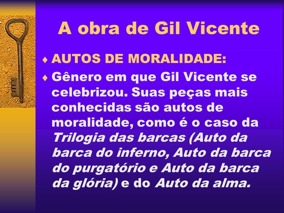 A obra de Gil Vicente AUTOS DE MORALIDADE: Gênero em que Gil Vicente se celebrizou. Suas peças mais conhecidas são autos de moralidade, como é o caso