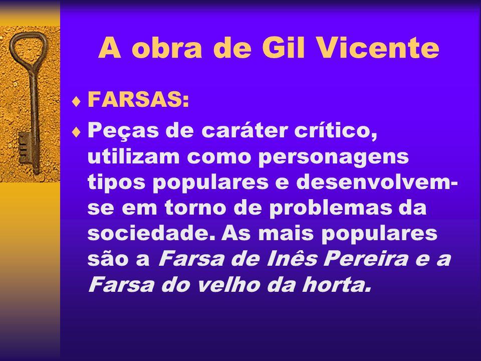 A obra de Gil Vicente FARSAS: Peças de caráter crítico, utilizam como personagens tipos populares e desenvolvem- se em torno de problemas da sociedade