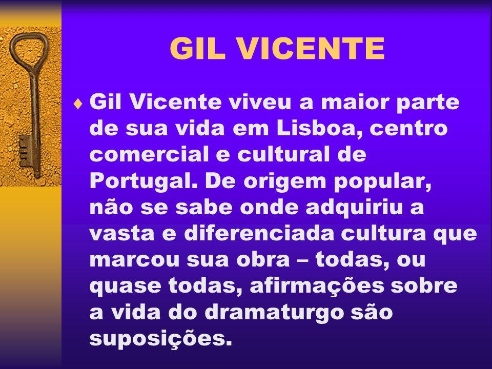 GIL VICENTE Gil Vicente viveu a maior parte de sua vida em Lisboa, centro comercial e cultural de Portugal. De origem popular, não se sabe onde adquir