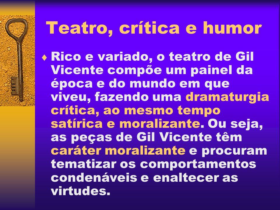 Teatro, crítica e humor Rico e variado, o teatro de Gil Vicente compõe um painel da época e do mundo em que viveu, fazendo uma dramaturgia crítica, ao