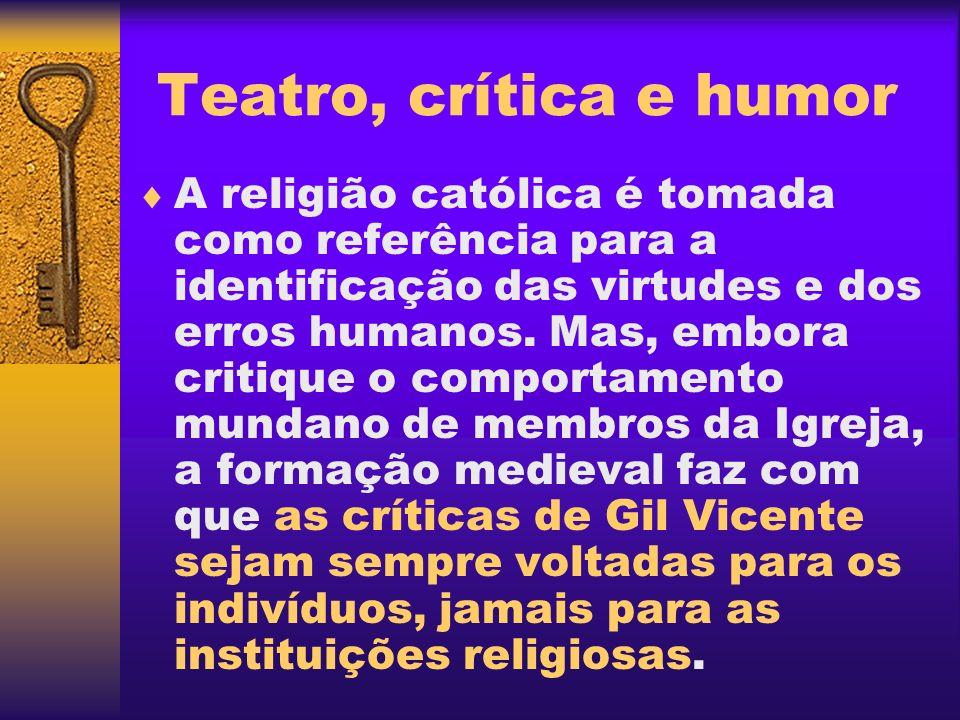 Teatro, crítica e humor A religião católica é tomada como referência para a identificação das virtudes e dos erros humanos. Mas, embora critique o com