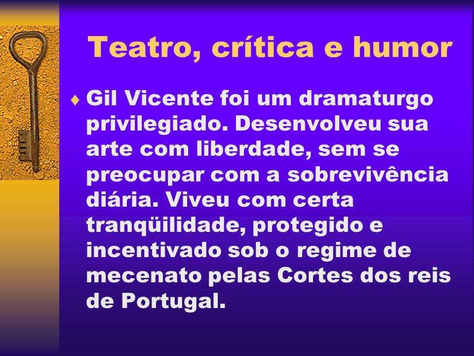 Teatro, crítica e humor Sem fazer distinção entre os segmentos da sociedade, o teatro vicentino coloca no centro da cena erros de ricos e pobres, nobres e plebeus.