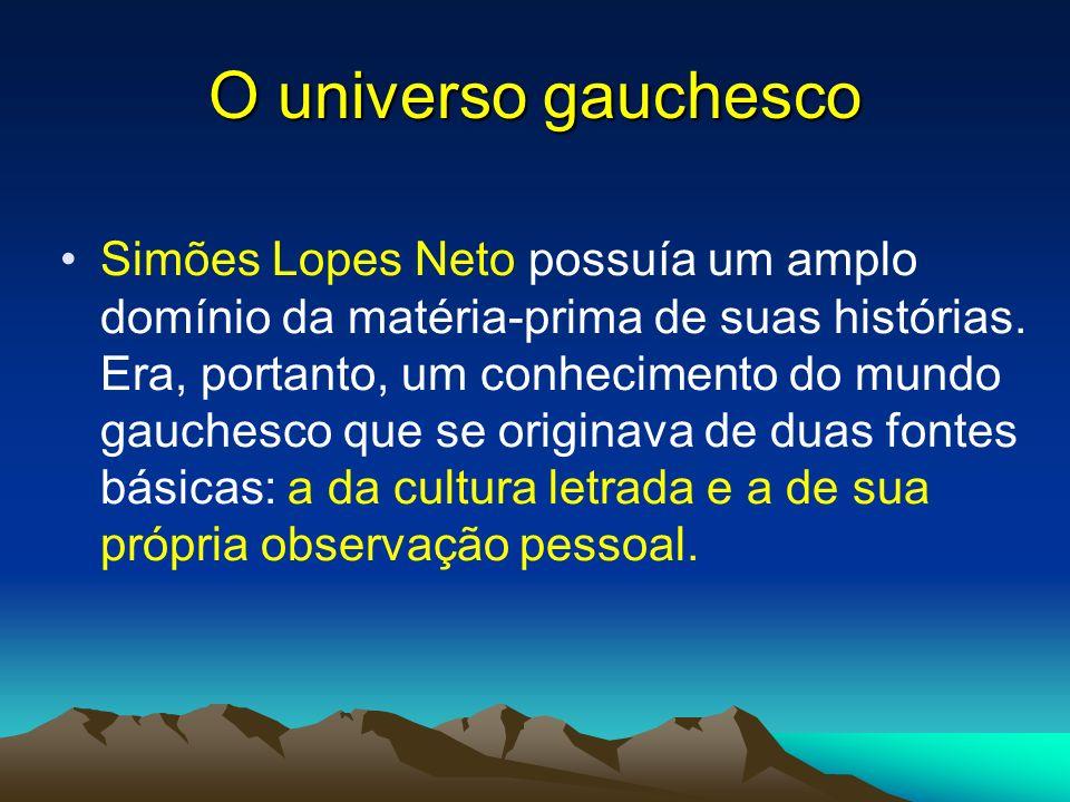 O universo gauchesco Simões Lopes Neto possuía um amplo domínio da matéria-prima de suas histórias. Era, portanto, um conhecimento do mundo gauchesco