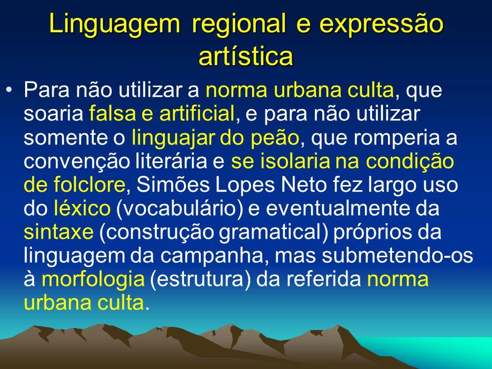 Linguagem regional e expressão artística Para não utilizar a norma urbana culta, que soaria falsa e artificial, e para não utilizar somente o linguaja