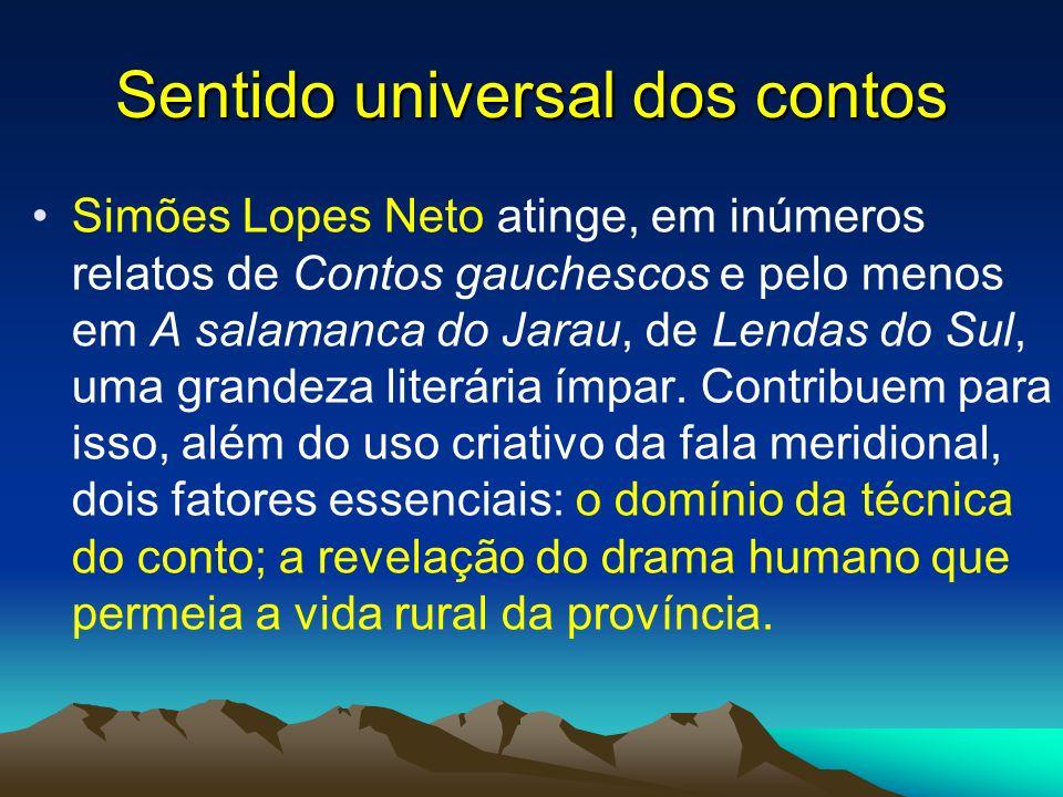 Sentido universal dos contos Simões Lopes Neto atinge, em inúmeros relatos de Contos gauchescos e pelo menos em A salamanca do Jarau, de Lendas do Sul