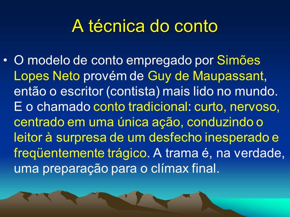 A técnica do conto O modelo de conto empregado por Simões Lopes Neto provém de Guy de Maupassant, então o escritor (contista) mais lido no mundo. E o