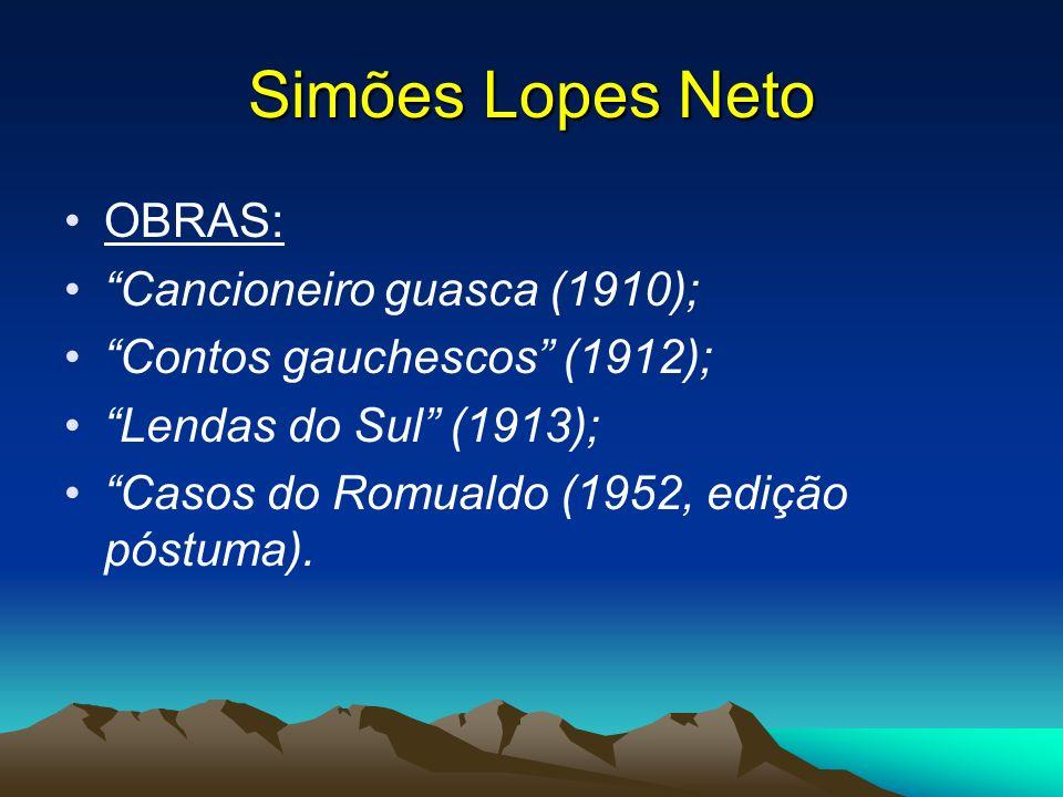 Simões Lopes Neto A pequena produção literária de Simões Lopes Neto rompeu com a visão exótica da vida rural, apresentada pelo Romantismo, e revelou uma dimensão revolucionária, em função de vários fatores: