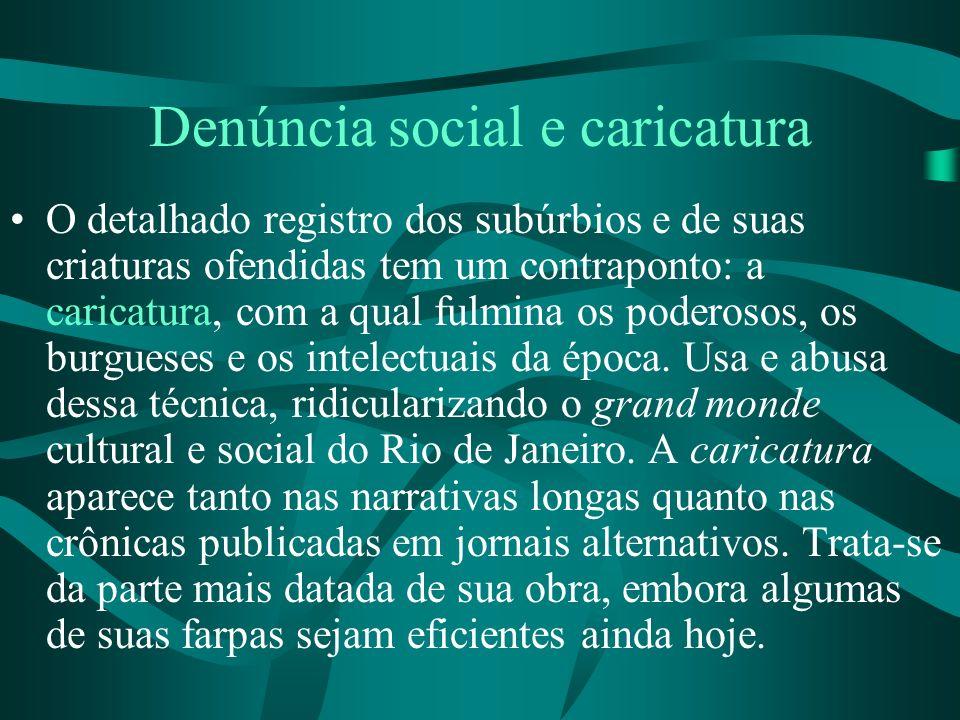 Denúncia social e caricatura O detalhado registro dos subúrbios e de suas criaturas ofendidas tem um contraponto: a caricatura, com a qual fulmina os