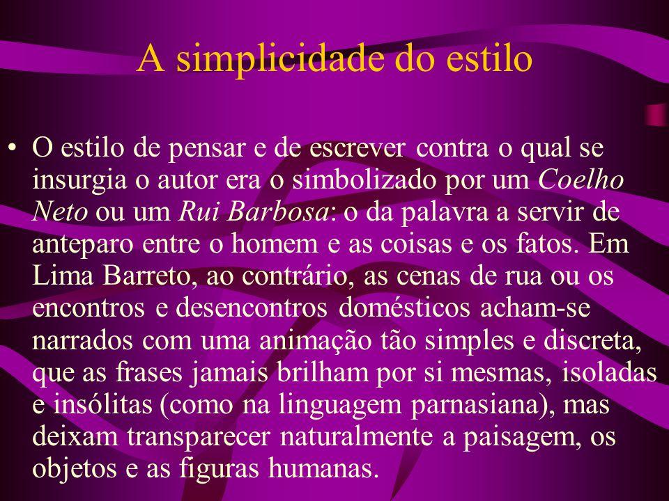 A simplicidade do estilo O estilo de pensar e de escrever contra o qual se insurgia o autor era o simbolizado por um Coelho Neto ou um Rui Barbosa: o