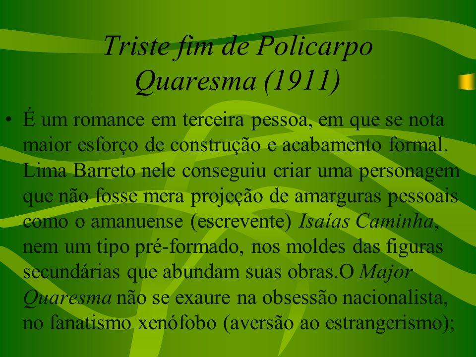 Triste fim de Policarpo Quaresma (1911) É um romance em terceira pessoa, em que se nota maior esforço de construção e acabamento formal. Lima Barreto