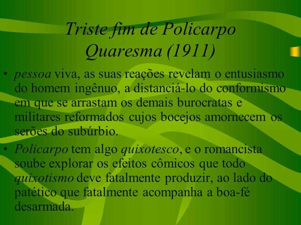 Triste fim de Policarpo Quaresma (1911) pessoa viva, as suas reações revelam o entusiasmo do homem ingênuo, a distanciá-lo do conformismo em que se ar