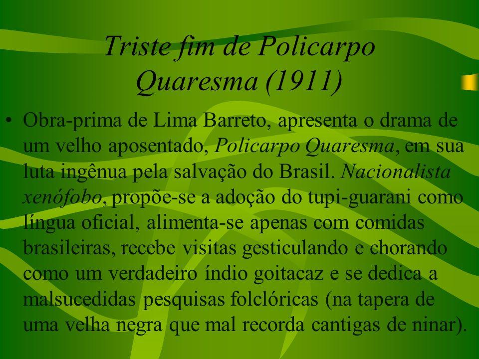 Triste fim de Policarpo Quaresma (1911) Obra-prima de Lima Barreto, apresenta o drama de um velho aposentado, Policarpo Quaresma, em sua luta ingênua
