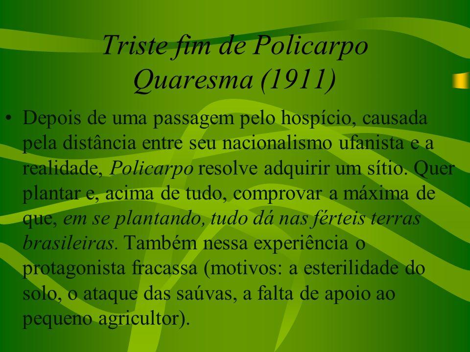 Triste fim de Policarpo Quaresma (1911) Depois de uma passagem pelo hospício, causada pela distância entre seu nacionalismo ufanista e a realidade, Po