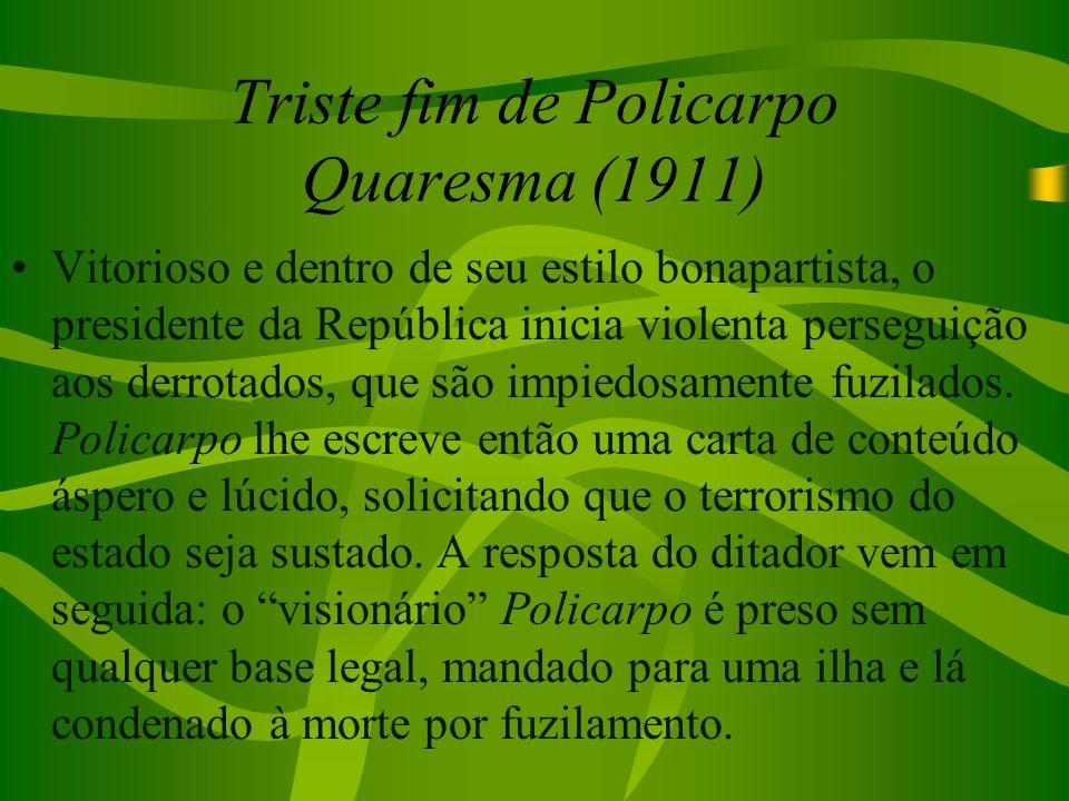 Triste fim de Policarpo Quaresma (1911) Vitorioso e dentro de seu estilo bonapartista, o presidente da República inicia violenta perseguição aos derro