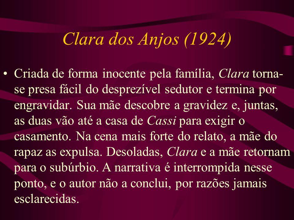 Clara dos Anjos (1924) Criada de forma inocente pela família, Clara torna- se presa fácil do desprezível sedutor e termina por engravidar. Sua mãe des