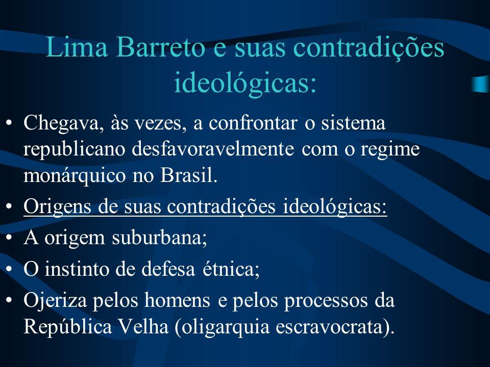 O ressentimento do mulato O ressentimento do mulato enfermiço e o suburbanismo não o impediram, porém, de ver e de configurar com bastante clareza e inteligência o ridículo e o patético do nacionalismo tomado como bandeira isolada e fanatizante: no Major Policarpo Quaresma (Triste fim de Policarpo Quaresma) afloram tanto as revoltas do brasileiro marginalizado em uma sociedade onde o capital já não tem pátria, quanto a própria consciência do romancista de que o caminho meufanista é fugaz e impotente.