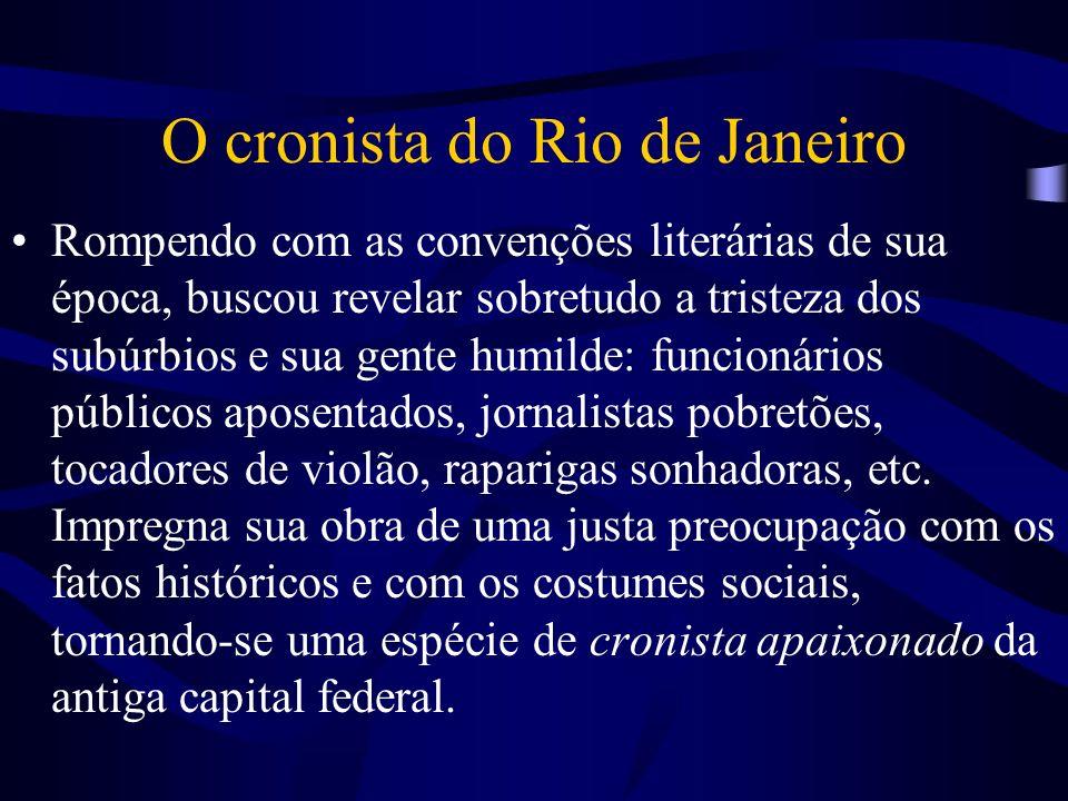 O cronista do Rio de Janeiro Rompendo com as convenções literárias de sua época, buscou revelar sobretudo a tristeza dos subúrbios e sua gente humilde