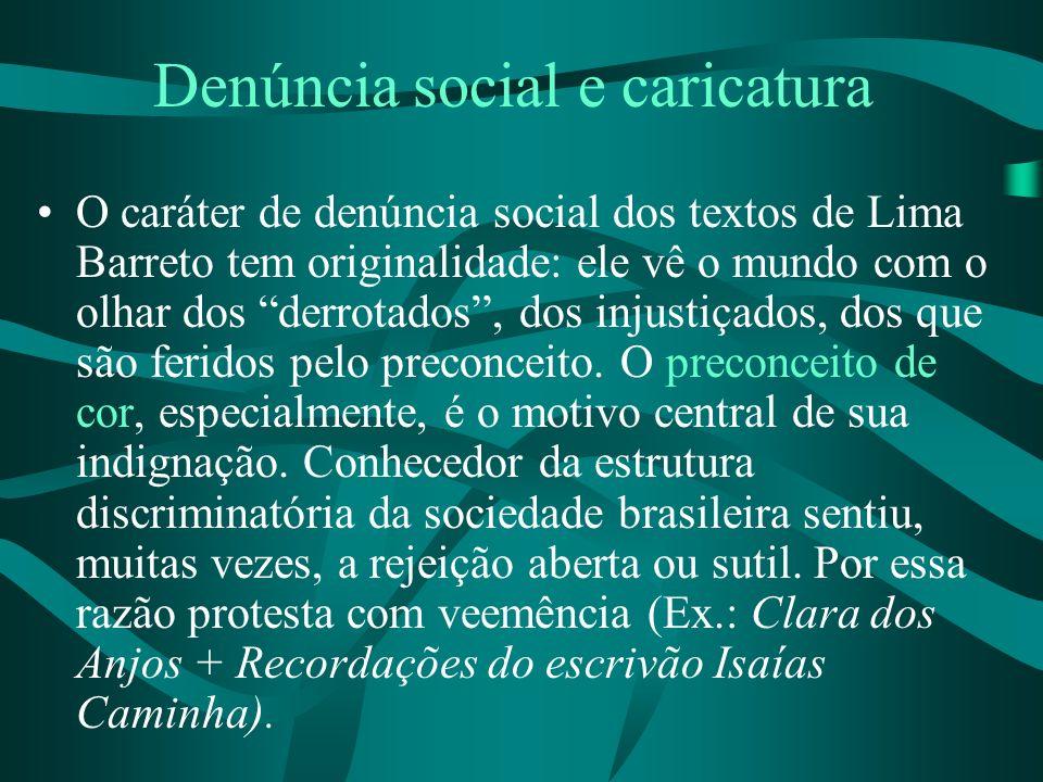 Denúncia social e caricatura O caráter de denúncia social dos textos de Lima Barreto tem originalidade: ele vê o mundo com o olhar dos derrotados, dos