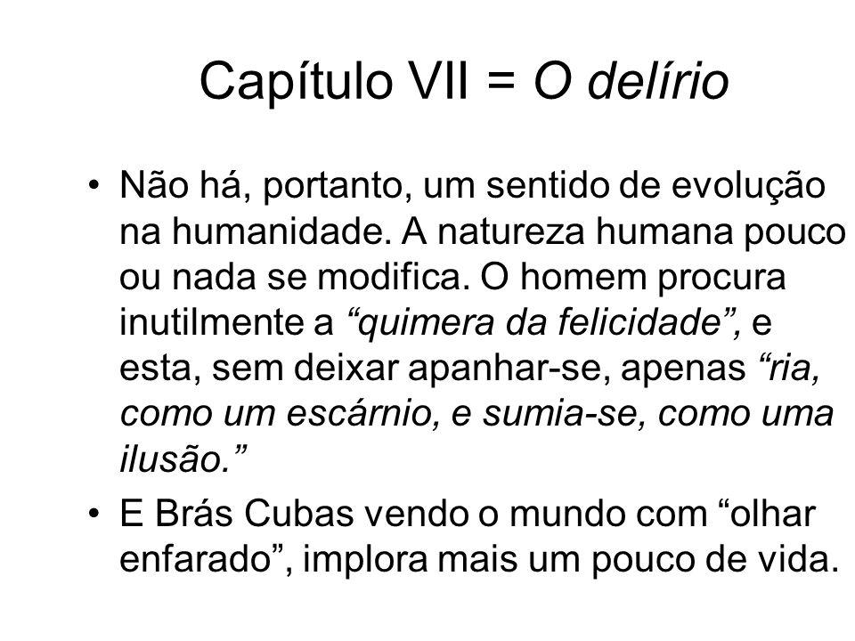 Capítulo VII = O delírio Não há, portanto, um sentido de evolução na humanidade.