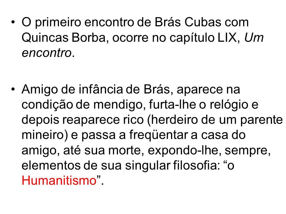 O primeiro encontro de Brás Cubas com Quincas Borba, ocorre no capítulo LIX, Um encontro.