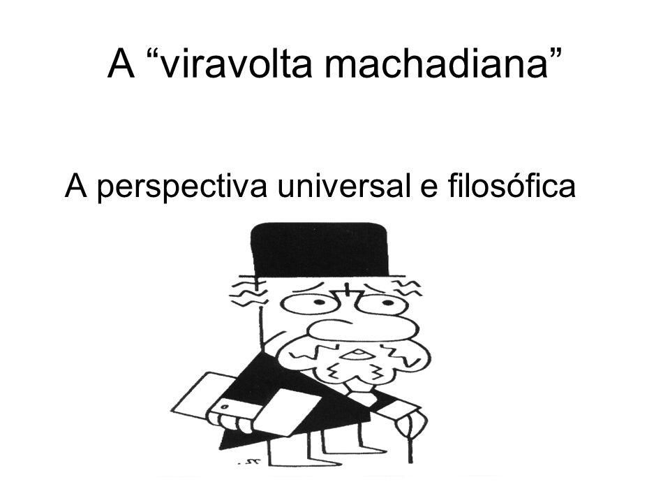 A viravolta machadiana A perspectiva universal e filosófica