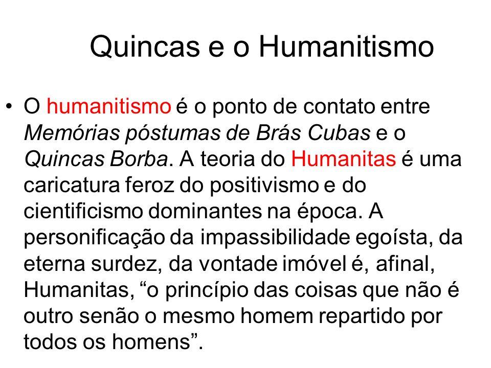 Quincas e o Humanitismo O humanitismo é o ponto de contato entre Memórias póstumas de Brás Cubas e o Quincas Borba.
