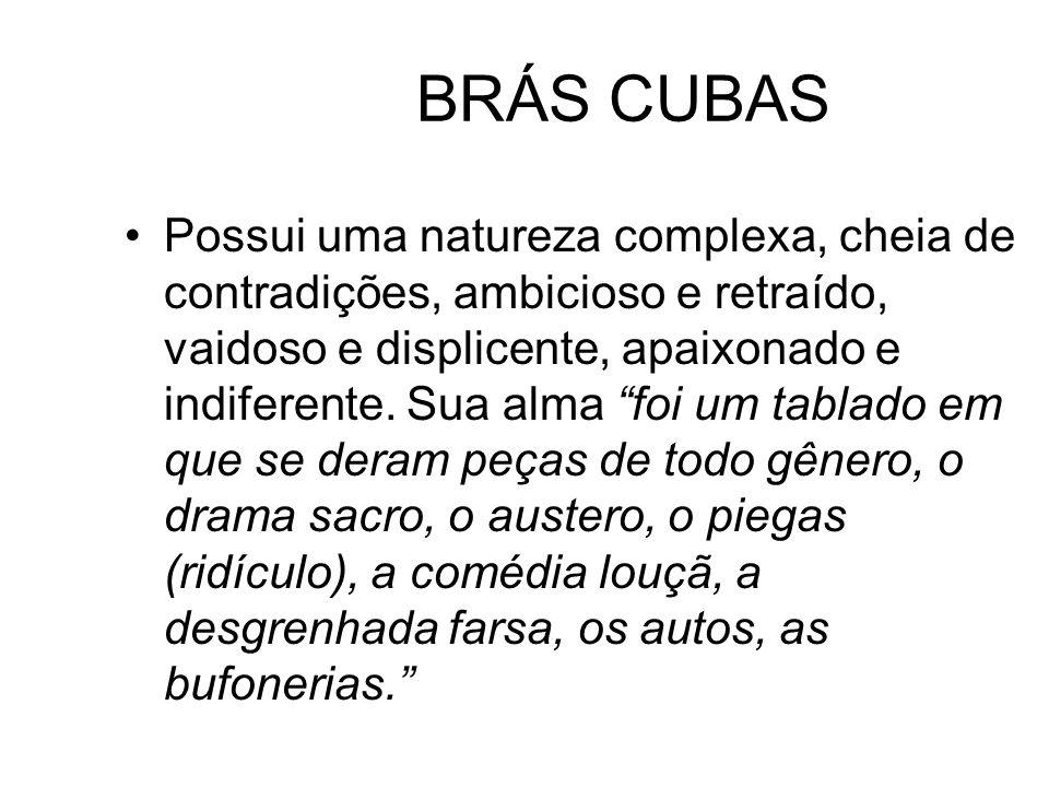 BRÁS CUBAS Possui uma natureza complexa, cheia de contradições, ambicioso e retraído, vaidoso e displicente, apaixonado e indiferente.